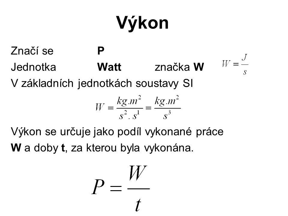 Výkon Značí se P JednotkaWattznačka W V základních jednotkách soustavy SI Výkon se určuje jako podíl vykonané práce W a doby t, za kterou byla vykonán