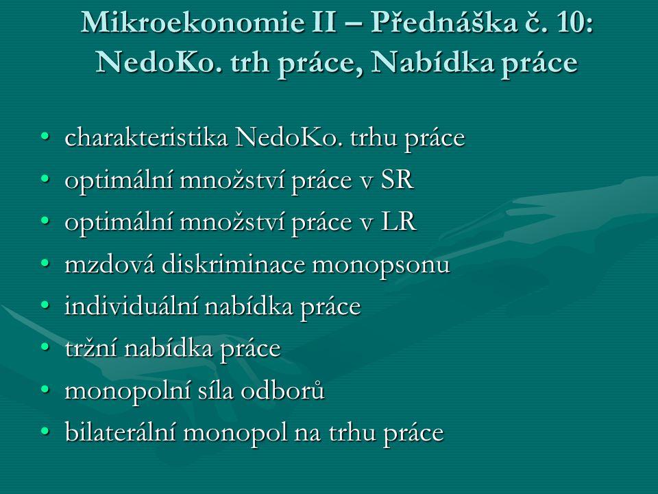Mikroekonomie II – Přednáška č.10: NedoKo. trh práce, Nabídka práce charakteristika NedoKo.