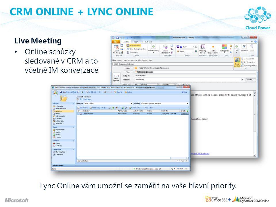 CRM ONLINE + LYNC ONLINE Live Meeting Online schůzky sledované v CRM a to včetně IM konverzace Lync Online vám umožní se zaměřit na vaše hlavní priori