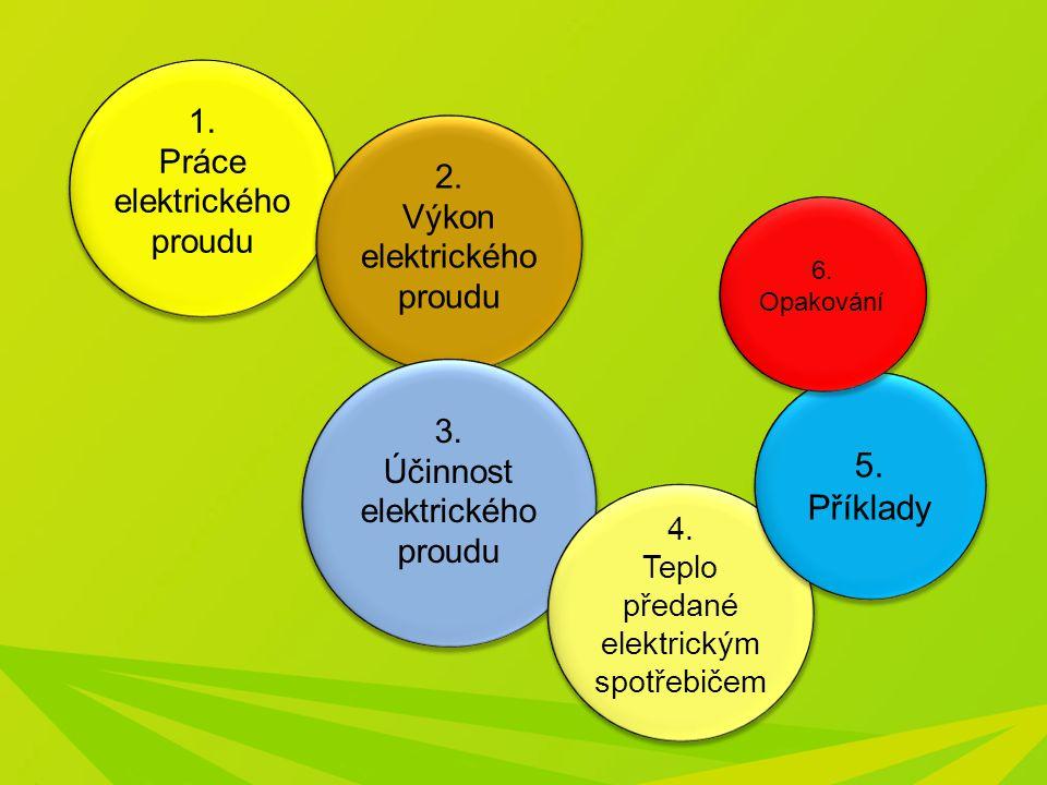 1. Práce elektrického proudu 2. Výkon elektrického proudu 3. Účinnost elektrického proudu 4. Teplo předané elektrickým spotřebičem 5. Příklady 6. Opak
