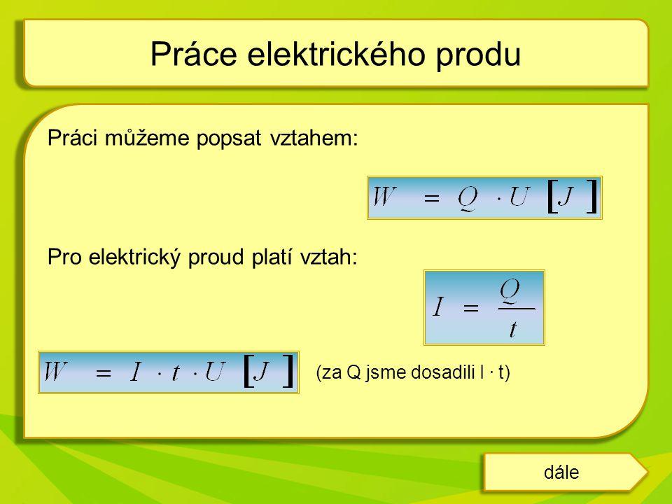 Práci můžeme popsat vztahem: Pro elektrický proud platí vztah: (za Q jsme dosadili I. t) Práce elektrického produ dále