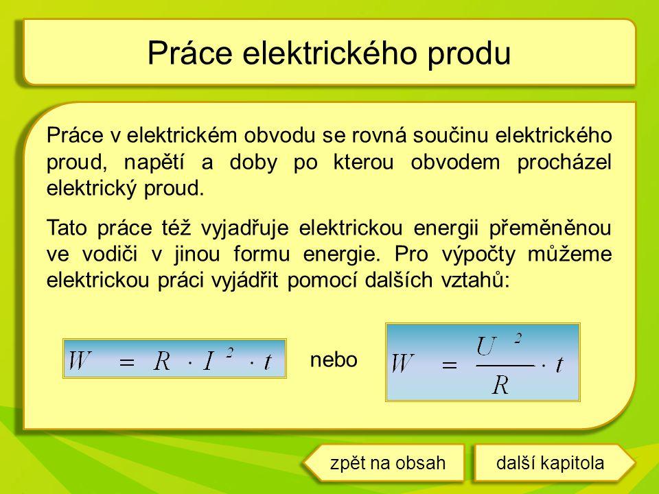 Práce v elektrickém obvodu se rovná součinu elektrického proud, napětí a doby po kterou obvodem procházel elektrický proud. Tato práce též vyjadřuje e