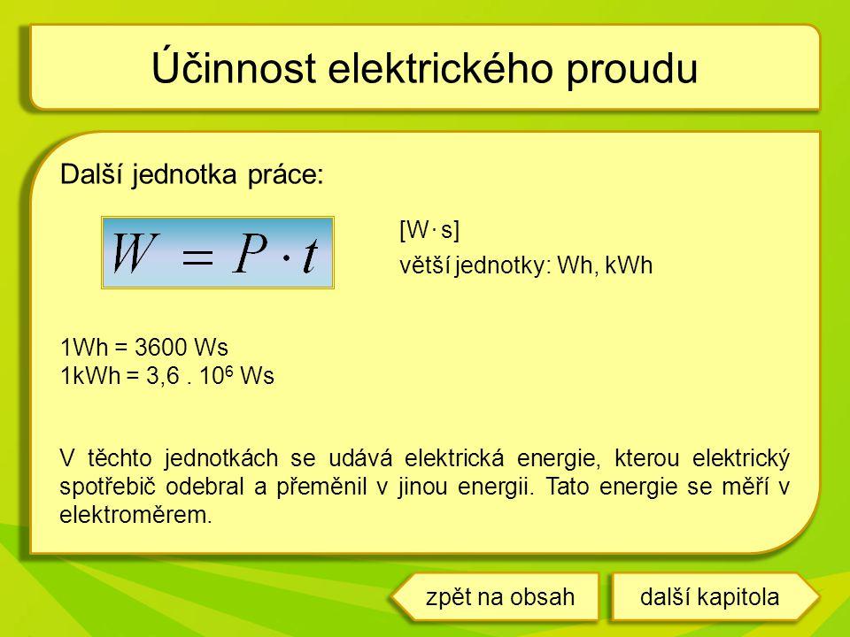 Další jednotka práce: [W. s] větší jednotky: Wh, kWh 1Wh = 3600 Ws 1kWh = 3,6. 10 6 Ws V těchto jednotkách se udává elektrická energie, kterou elektri
