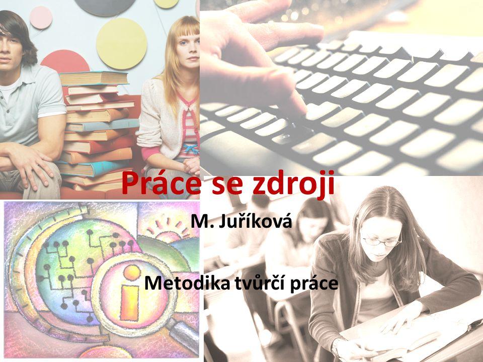 Práce se zdroji M. Juříková Metodika tvůrčí práce