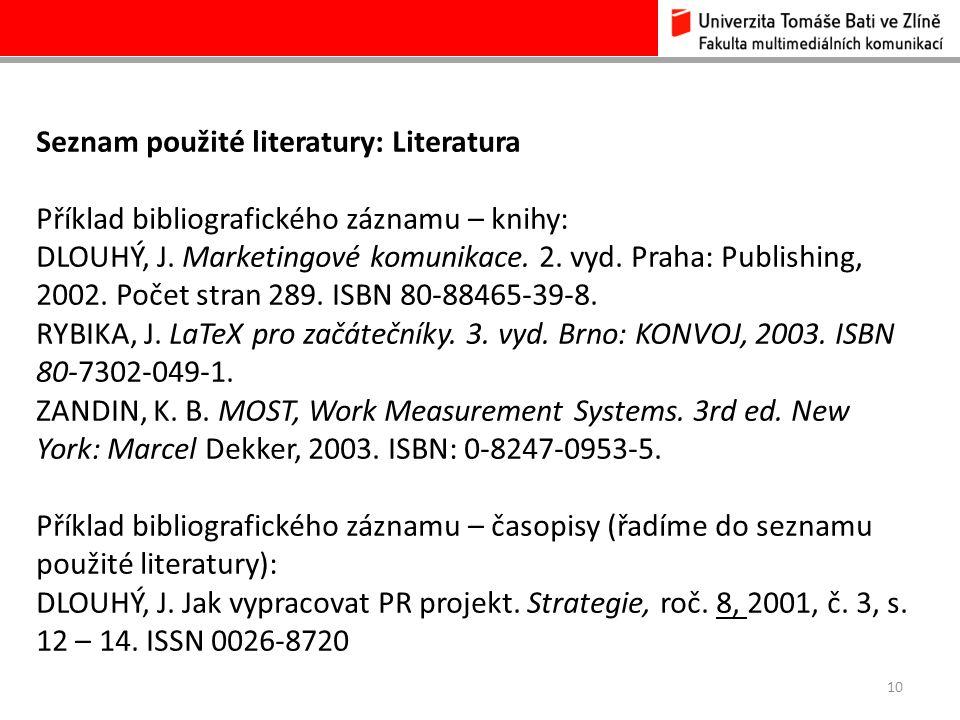 10 Seznam použité literatury: Literatura Příklad bibliografického záznamu – knihy: DLOUHÝ, J. Marketingové komunikace. 2. vyd. Praha: Publishing, 2002