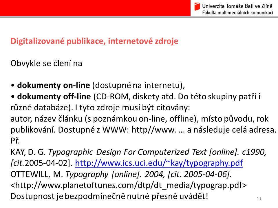 11 Digitalizované publikace, internetové zdroje Obvykle se člení na dokumenty on-line (dostupné na internetu), dokumenty off-line (CD-ROM, diskety atd.