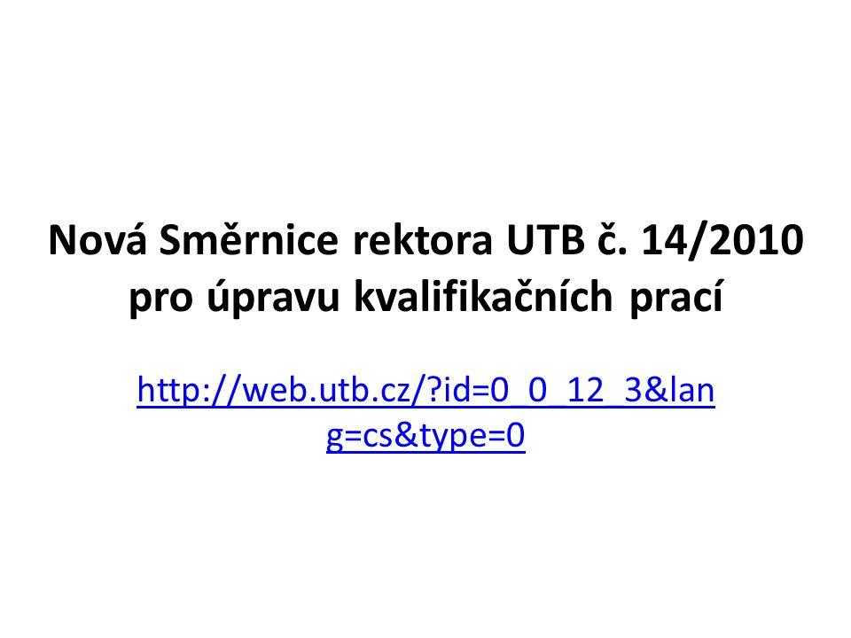 Nová Směrnice rektora UTB č. 14/2010 pro úpravu kvalifikačních prací http://web.utb.cz/?id=0_0_12_3&lan g=cs&type=0