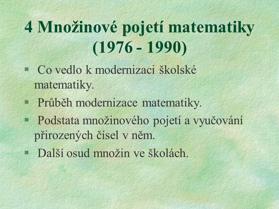 4 Množinové pojetí matematiky (1976 - 1990) § Co vedlo k modernizaci školské matematiky. § Průběh modernizace matematiky. § Podstata množinového pojet