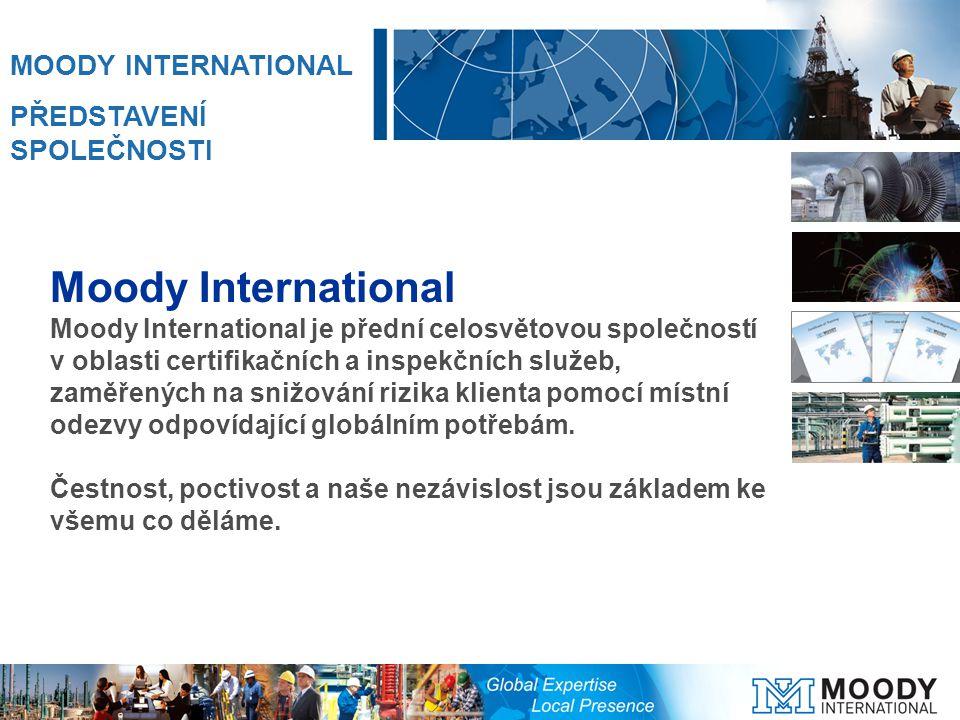 Moody International Moody International je přední celosvětovou společností v oblasti certifikačních a inspekčních služeb, zaměřených na snižování rizika klienta pomocí místní odezvy odpovídající globálním potřebám.