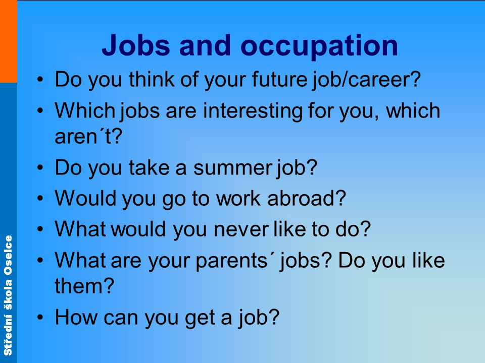 Střední škola Oselce Jobs and occupation Do you think of your future job/career.