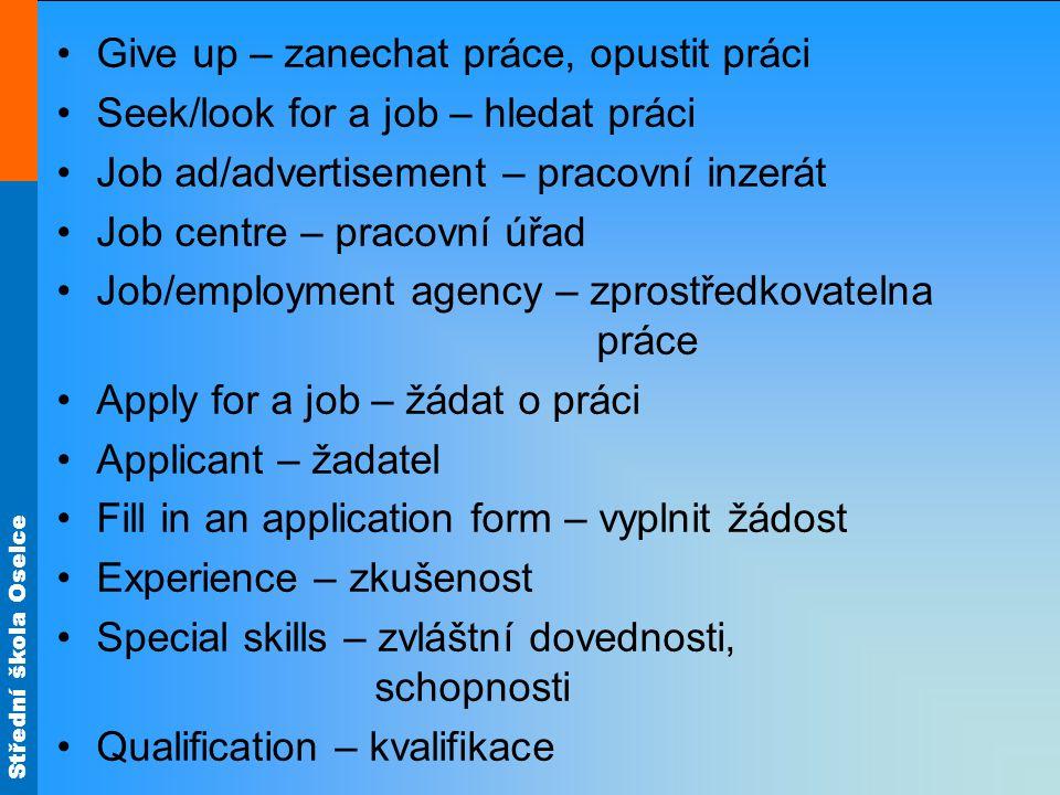 Střední škola Oselce Give up – zanechat práce, opustit práci Seek/look for a job – hledat práci Job ad/advertisement – pracovní inzerát Job centre – p