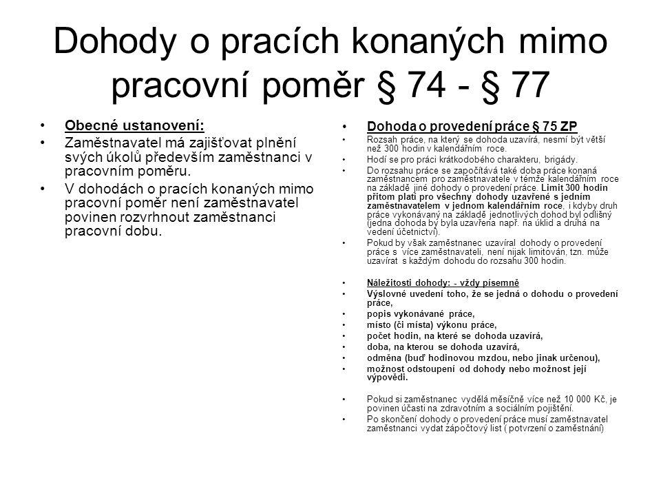 Dohody o pracích konaných mimo pracovní poměr § 74 - § 77 Obecné ustanovení: Zaměstnavatel má zajišťovat plnění svých úkolů především zaměstnanci v pr