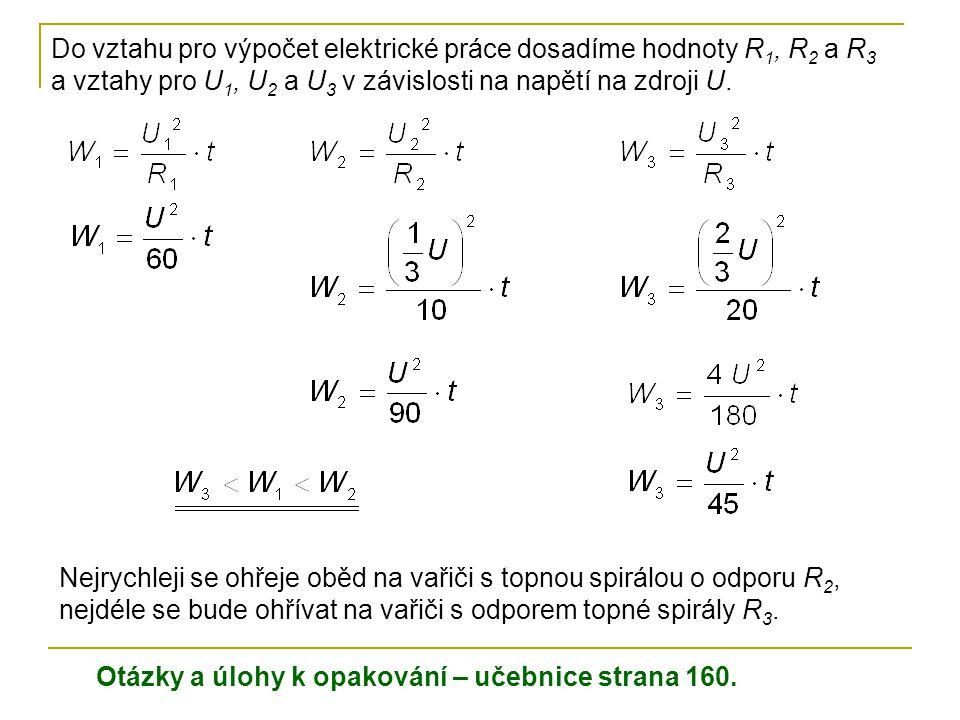 Do vztahu pro výpočet elektrické práce dosadíme hodnoty R 1, R 2 a R 3 a vztahy pro U 1, U 2 a U 3 v závislosti na napětí na zdroji U. Nejrychleji se