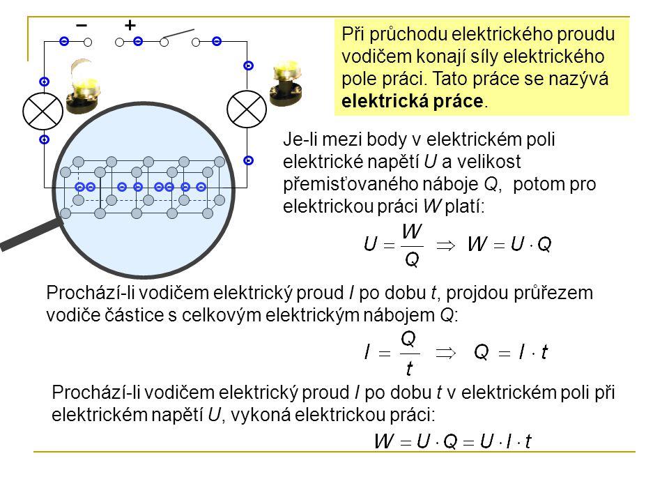 Prochází-li vodičem, mezi jehož konci je napětí U, proud I po dobu t, vykoná elektrické pole práci: Elektrická práce je práce, kterou konají síly elektrického pole tím, že ve vodiči připojeném ke zdroji napětí přemísťují elektrony z jednoho konce vodiče na druhý.