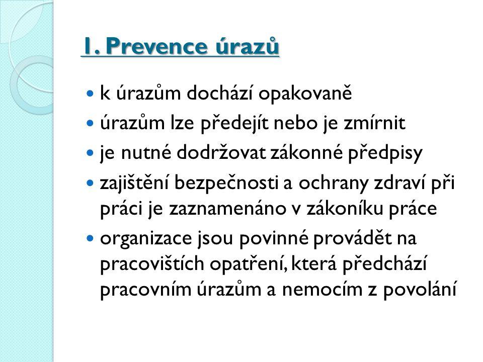 1. Prevence úrazů k úrazům dochází opakovaně úrazům lze předejít nebo je zmírnit je nutné dodržovat zákonné předpisy zajištění bezpečnosti a ochrany z