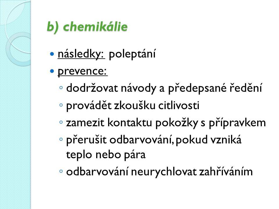 b) chemikálie následky: poleptání prevence: ◦ dodržovat návody a předepsané ředění ◦ provádět zkoušku citlivosti ◦ zamezit kontaktu pokožky s přípravk