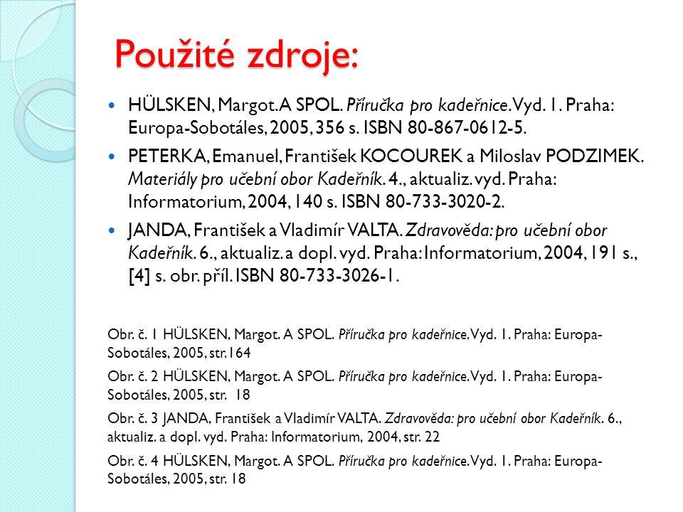 Použité zdroje: HÜLSKEN, Margot. A SPOL. Příručka pro kadeřnice. Vyd. 1. Praha: Europa-Sobotáles, 2005, 356 s. ISBN 80-867-0612-5. PETERKA, Emanuel, F