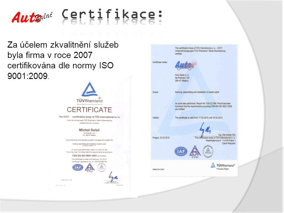 Za účelem zkvalitnění služeb byla firma v roce 2007 certifikována dle normy ISO 9001:2009.