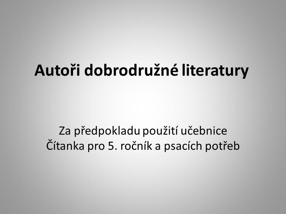 Autoři dobrodružné literatury Za předpokladu použití učebnice Čítanka pro 5. ročník a psacích potřeb
