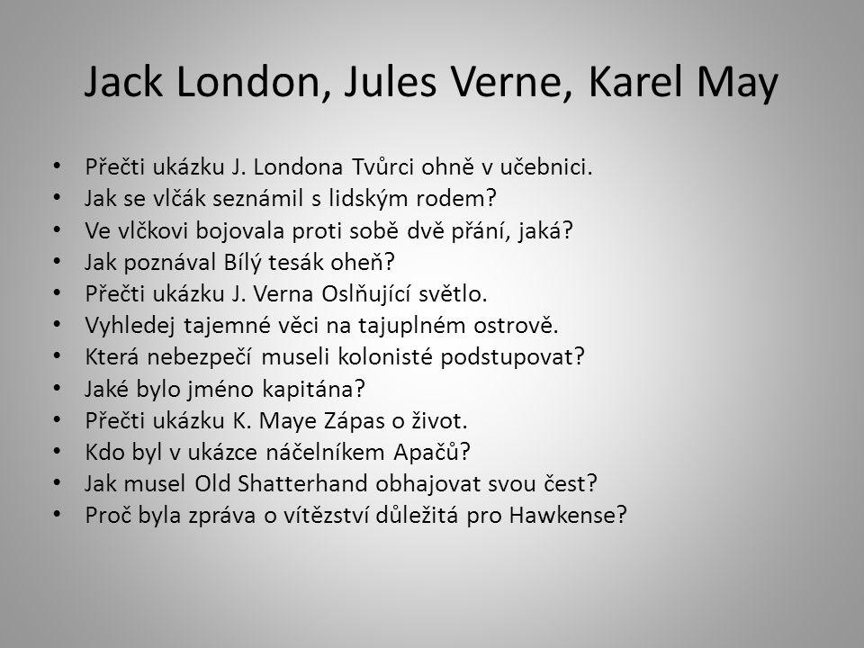 Jack London, Jules Verne, Karel May Přečti ukázku J. Londona Tvůrci ohně v učebnici. Jak se vlčák seznámil s lidským rodem? Ve vlčkovi bojovala proti