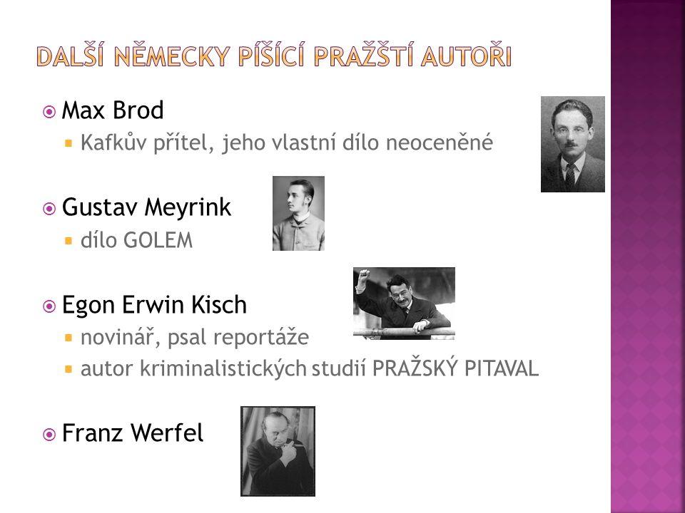  Max Brod  Kafkův přítel, jeho vlastní dílo neoceněné  Gustav Meyrink  dílo GOLEM  Egon Erwin Kisch  novinář, psal reportáže  autor kriminalistických studií PRAŽSKÝ PITAVAL  Franz Werfel