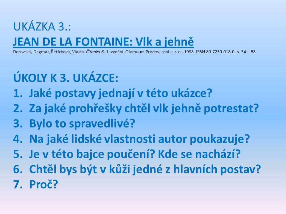 UKÁZKA 3.: JEAN DE LA FONTAINE: Vlk a jehně Dorovská, Dagmar, Řeřichová, Vlasta. Čítanka 6. 1. vydání. Olomouc: Prodos, spol. s r. o., 1998. ISBN 80-7