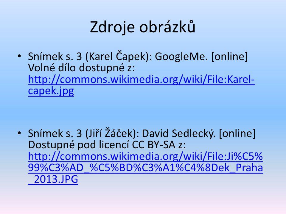 Zdroje obrázků Snímek s. 3 (Karel Čapek): GoogleMe. [online] Volné dílo dostupné z: http://commons.wikimedia.org/wiki/File:Karel- capek.jpg http://com