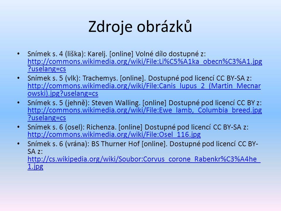 Zdroje obrázků Snímek s. 4 (liška): Karelj. [online] Volné dílo dostupné z: http://commons.wikimedia.org/wiki/File:Li%C5%A1ka_obecn%C3%A1.jpg ?uselang