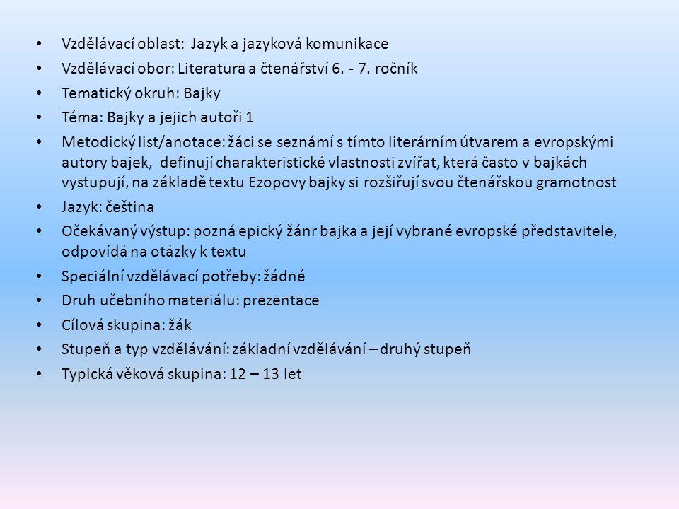 Vzdělávací oblast: Jazyk a jazyková komunikace Vzdělávací obor: Literatura a čtenářství 6. - 7. ročník Tematický okruh: Bajky Téma: Bajky a jejich aut