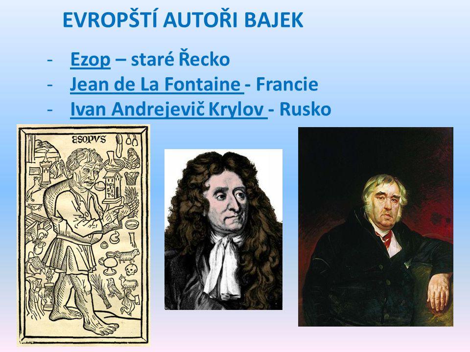 EVROPŠTÍ AUTOŘI BAJEK -Ezop – staré Řecko -Jean de La Fontaine - Francie -Ivan Andrejevič Krylov - Rusko