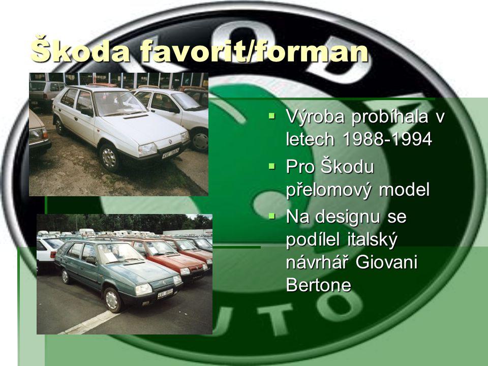 Škoda favorit/forman  Výroba probíhala v letech 1988-1994  Pro Škodu přelomový model  Na designu se podílel italský návrhář Giovani Bertone