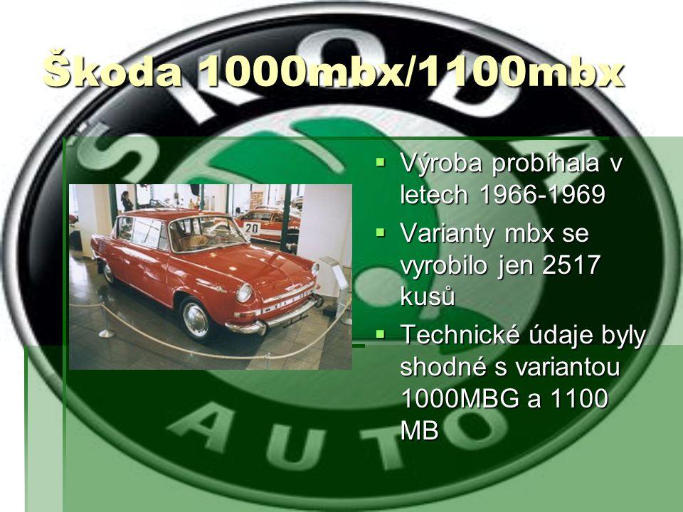 Škoda 1000mbx/1100mbx  Výroba probíhala v letech 1966-1969  Varianty mbx se vyrobilo jen 2517 kusů  Technické údaje byly shodné s variantou 1000MBG