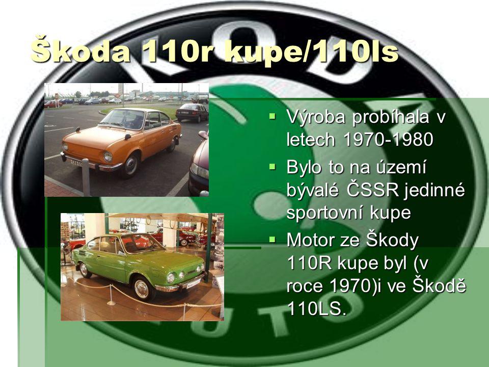 Škoda 110r kupe/110ls  Výroba probíhala v letech 1970-1980  Bylo to na území bývalé ČSSR jedinné sportovní kupe  Motor ze Škody 110R kupe byl (v ro