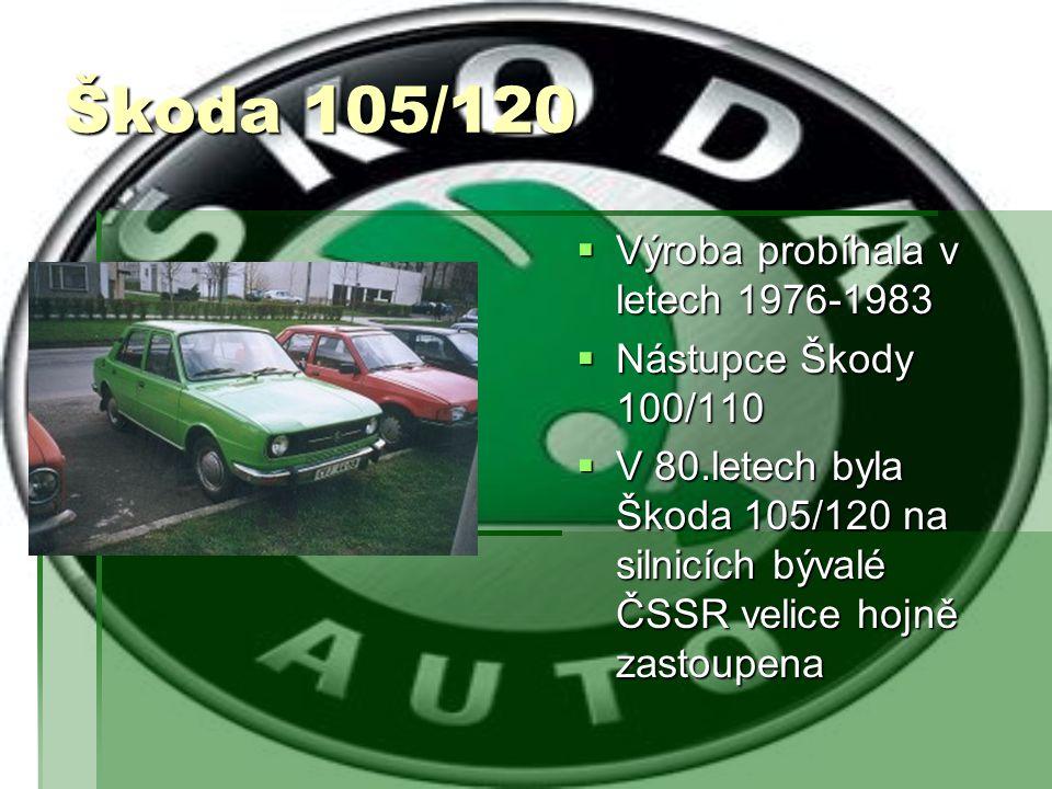 Škoda 105/120  Výroba probíhala v letech 1976-1983  Nástupce Škody 100/110  V 80.letech byla Škoda 105/120 na silnicích bývalé ČSSR velice hojně za