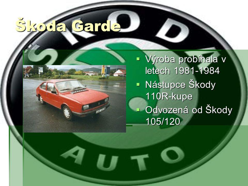 Škoda Garde  Výroba probíhala v letech 1981-1984  Nástupce Škody 110R-kupe  Odvozená od Škody 105/120