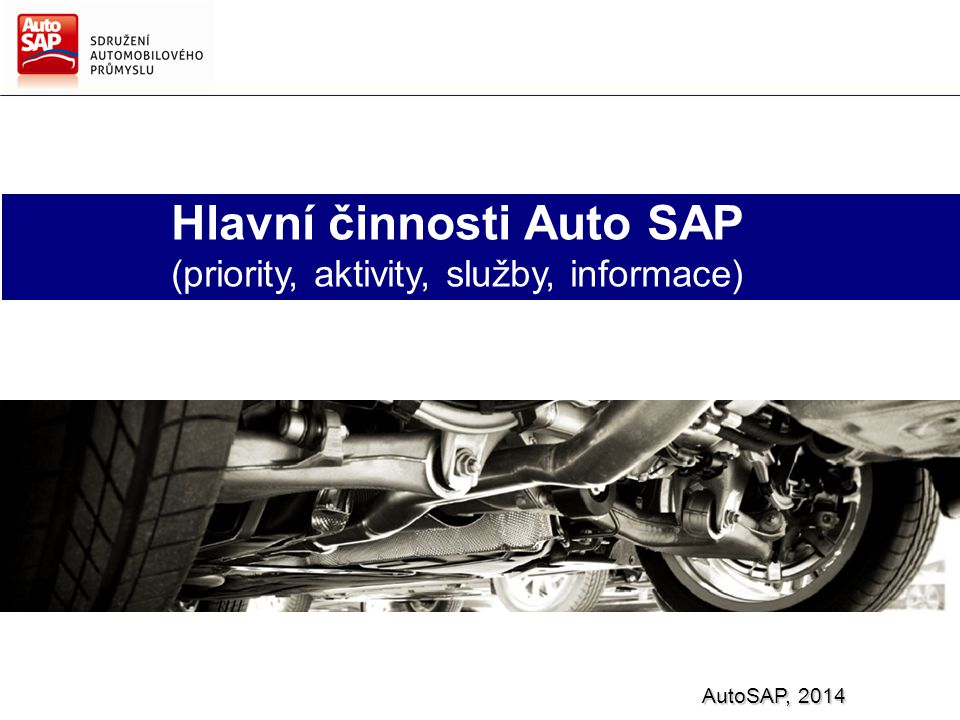 Hlavní činnosti Auto SAP (priority, aktivity, služby, informace) AutoSAP, 2014 6. prosinec 2013