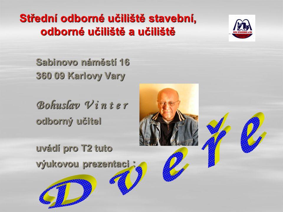 Střední odborné učiliště stavební, odborné učiliště a učiliště Sabinovo náměstí 16 360 09 Karlovy Vary Bohuslav V i n t e r odborný učitel uvádí pro T2 tuto výukovou prezentaci :
