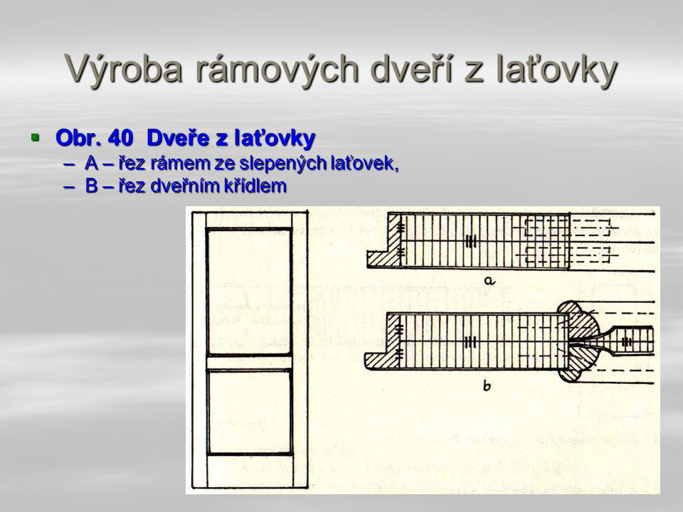4.4.8 Výroba rámových dveří z Iaťovky  Rám se zhotovuje ze zdvojené laťovky, tj. dvou laťovek tlustých 21 mm, slepených plochou k sobě k sobě a odýho