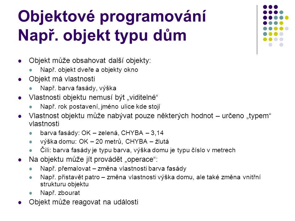Objektové programování Např.objekt typu dům Objekt může obsahovat další objekty: Např.