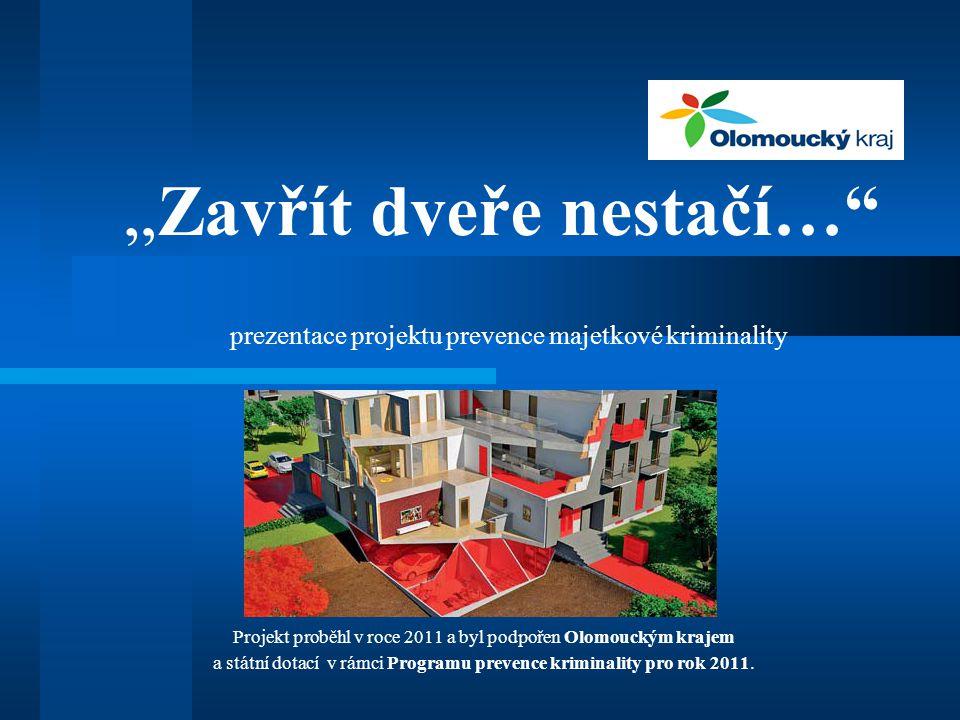 """""""Zavřít dveře nestačí… prezentace projektu prevence majetkové kriminality Projekt proběhl v roce 2011 a byl podpořen Olomouckým krajem a státní dotací v rámci Programu prevence kriminality pro rok 2011."""