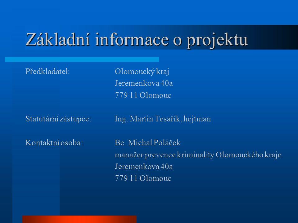 Základní informace o projektu Předkladatel:Olomoucký kraj Jeremenkova 40a 779 11 Olomouc Statutární zástupce:Ing.