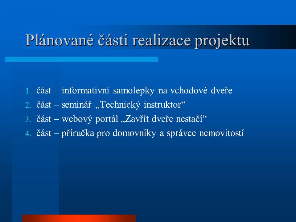 """Plánované části realizace projektu 1. část – informativní samolepky na vchodové dveře 2. část – seminář """"Technický instruktor"""" 3. část – webový portál"""