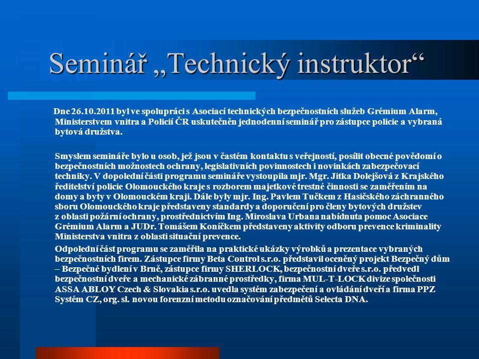 """Seminář """"Technický instruktor"""" Seminář """"Technický instruktor"""" Dne 26.10.2011 byl ve spolupráci s Asociací technických bezpečnostních služeb Grémium Al"""