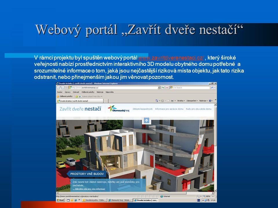 """Webový portál """"Zavřít dveře nestačí V rámci projektu byl spuštěn webový portál www.zavritdverenestaci.cz/, který široké veřejnosti nabízí prostřednictvím interaktivního 3D modelu obytného domu potřebné a srozumitelné informace o tom, jaká jsou nejčastější riziková místa objektu, jak tato rizika odstranit, nebo přinejmenším jakou jim věnovat pozornost.www.zavritdverenestaci.cz/"""