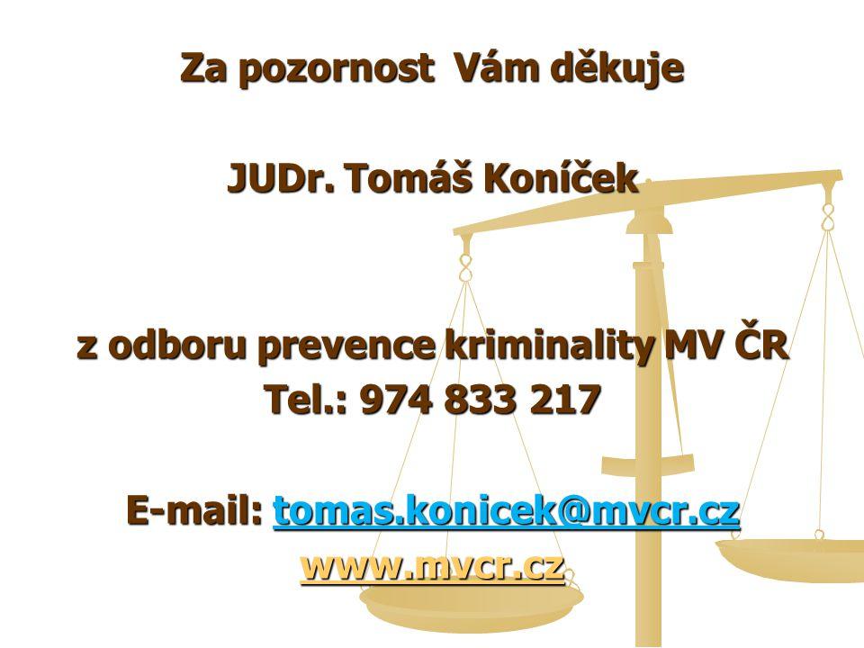 Za pozornost Vám děkuje JUDr. Tomáš Koníček z odboru prevence kriminality MV ČR Tel.: 974 833 217 E-mail: tomas.konicek@mvcr.cz www.mvcr.cz
