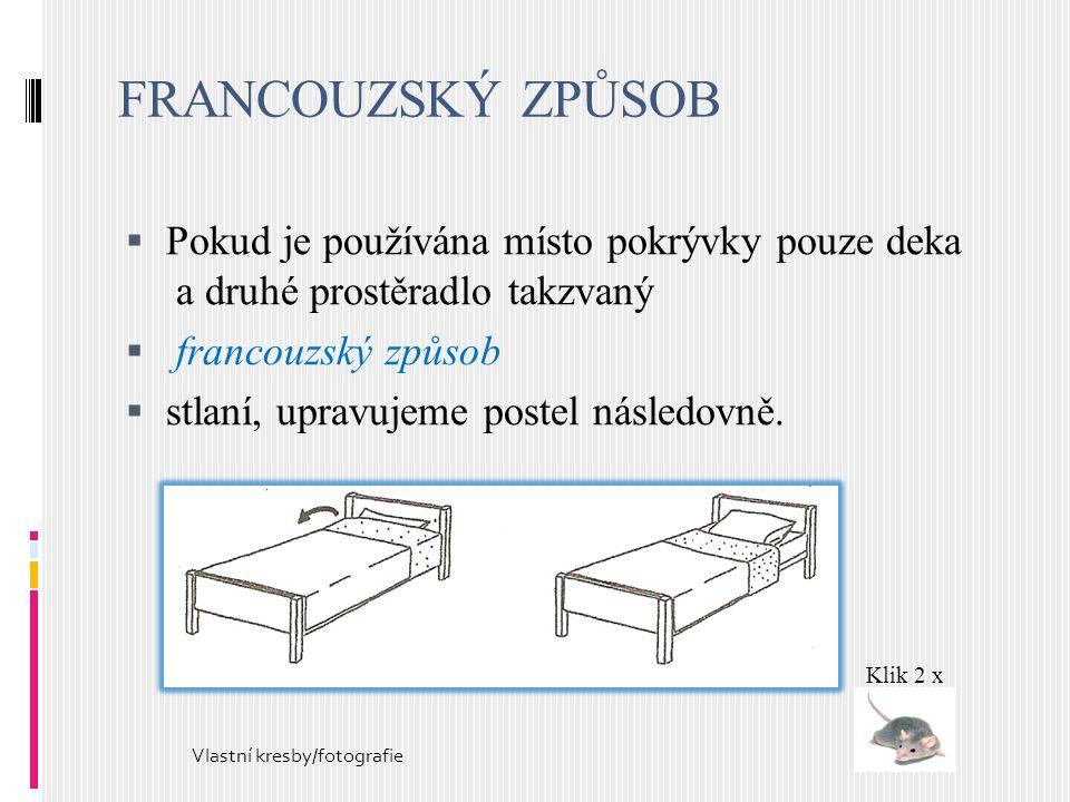FRANCOUZSKÝ ZPŮSOB  Pokud je používána místo pokrývky pouze deka a druhé prostěradlo takzvaný  francouzský způsob  stlaní, upravujeme postel násled