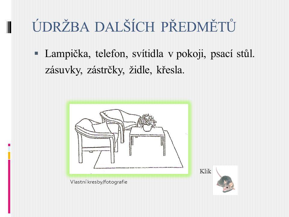 ÚDRŽBA DALŠÍCH PŘEDMĚTŮ  Lampička, telefon, svítidla v pokoji, psací stůl. zásuvky, zástrčky, židle, křesla. Vlastní kresby/fotografie Klik