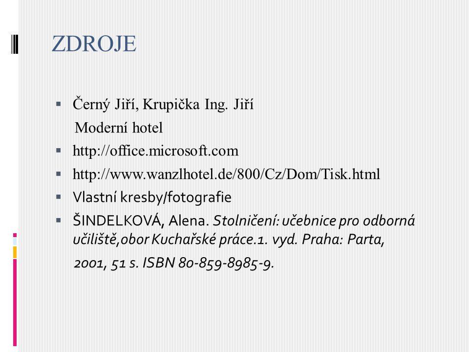 ZDROJE  Černý Jiří, Krupička Ing. Jiří Moderní hotel  http://office.microsoft.com  http://www.wanzlhotel.de/800/Cz/Dom/Tisk.html  Vlastní kresby/f