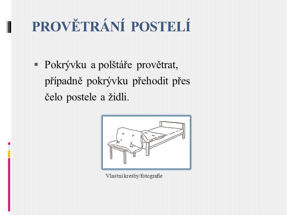 PROVĚTRÁNÍ POSTELÍ  Pokrývku a polštáře provětrat, případně pokrývku přehodit přes čelo postele a židli. Vlastní kresby/fotografie