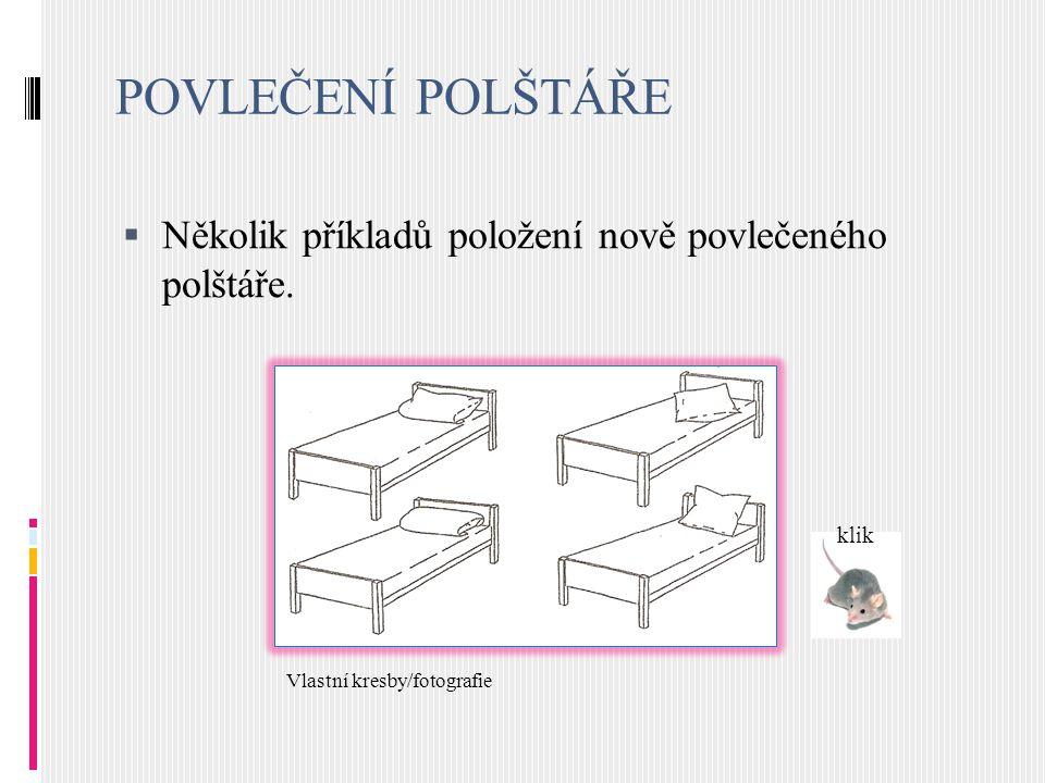 POVLEČENÍ POLŠTÁŘE  Několik příkladů položení nově povlečeného polštáře. Vlastní kresby/fotografie klik